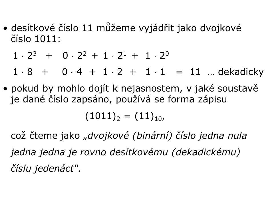 desítkové číslo 11 můžeme vyjádřit jako dvojkové číslo 1011: