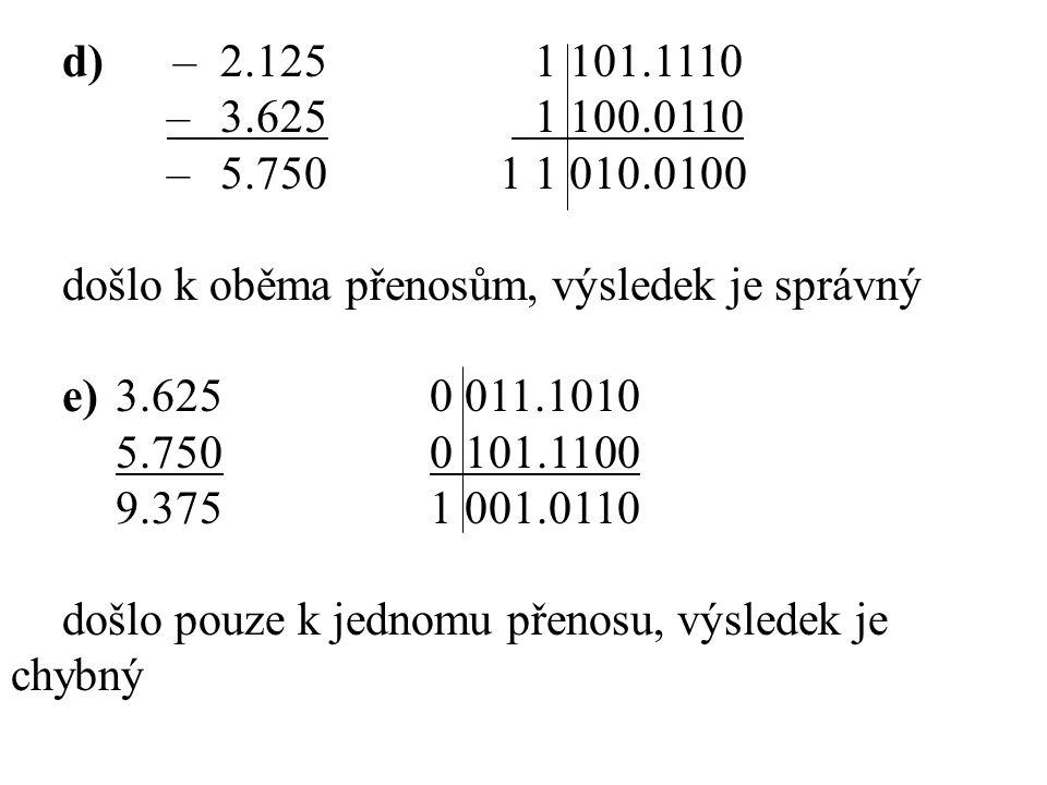 d) – 2.125 1 101.1110 – 3.625 1 100.0110. – 5.750 1 1 010.0100. došlo k oběma přenosům, výsledek je správný.