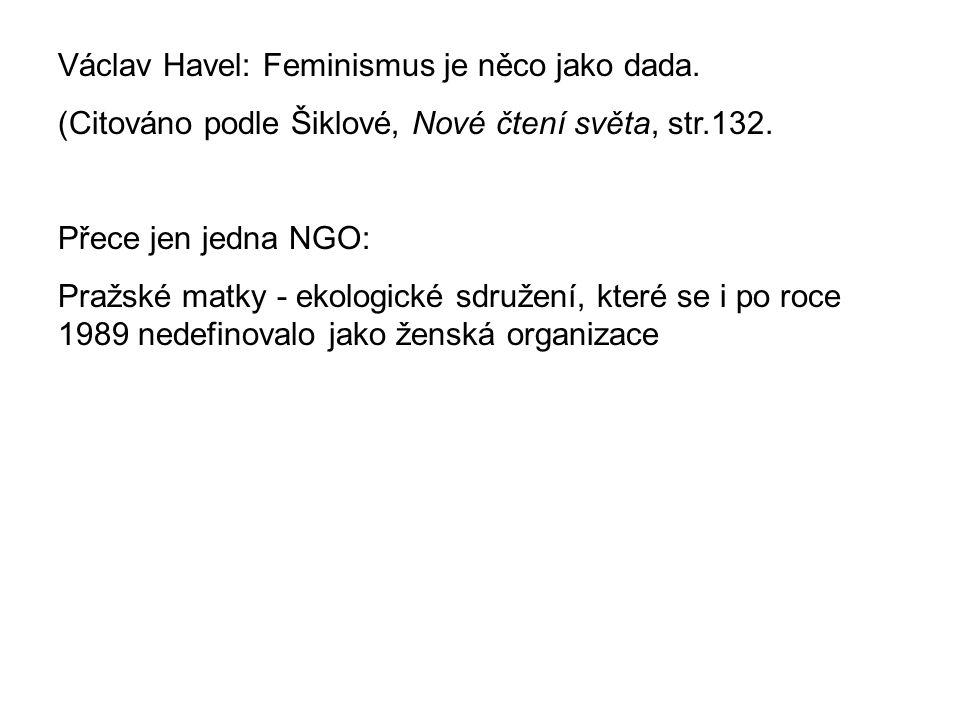 Václav Havel: Feminismus je něco jako dada.