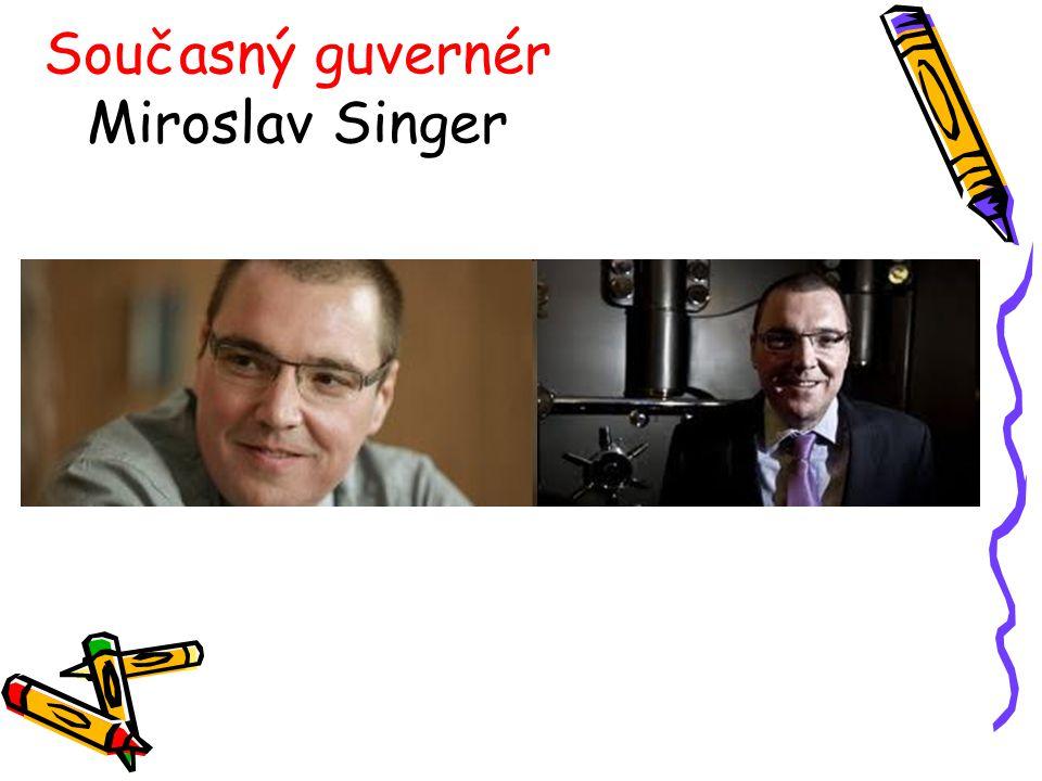 Současný guvernér Miroslav Singer
