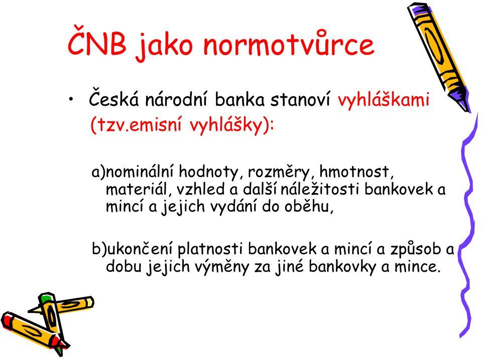 ČNB jako normotvůrce Česká národní banka stanoví vyhláškami