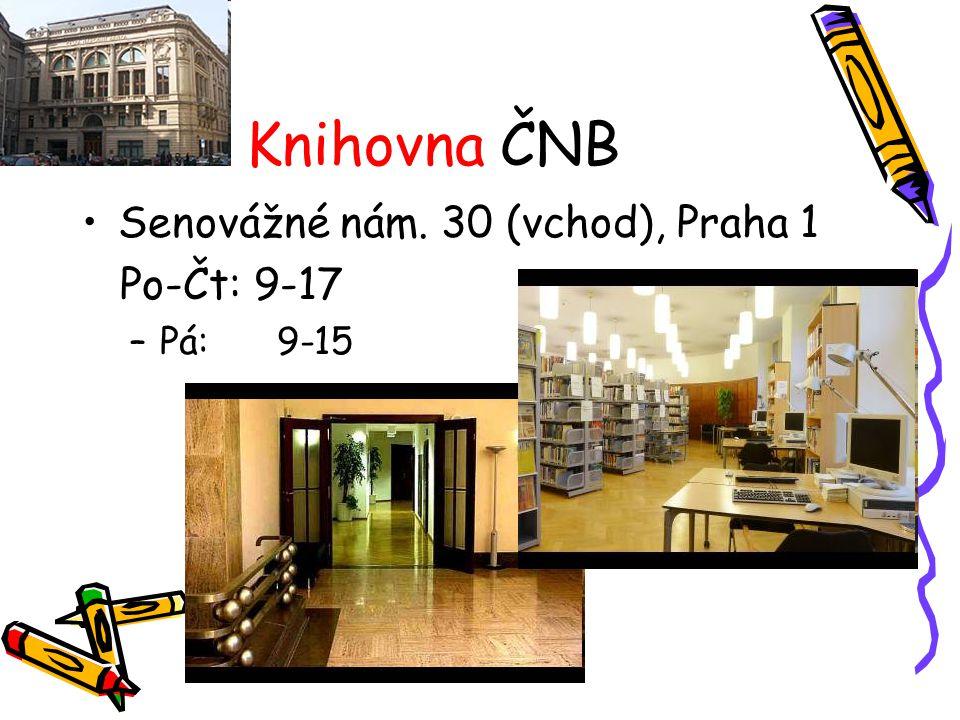 Knihovna ČNB Senovážné nám. 30 (vchod), Praha 1 Po-Čt: 9-17 Pá: 9-15