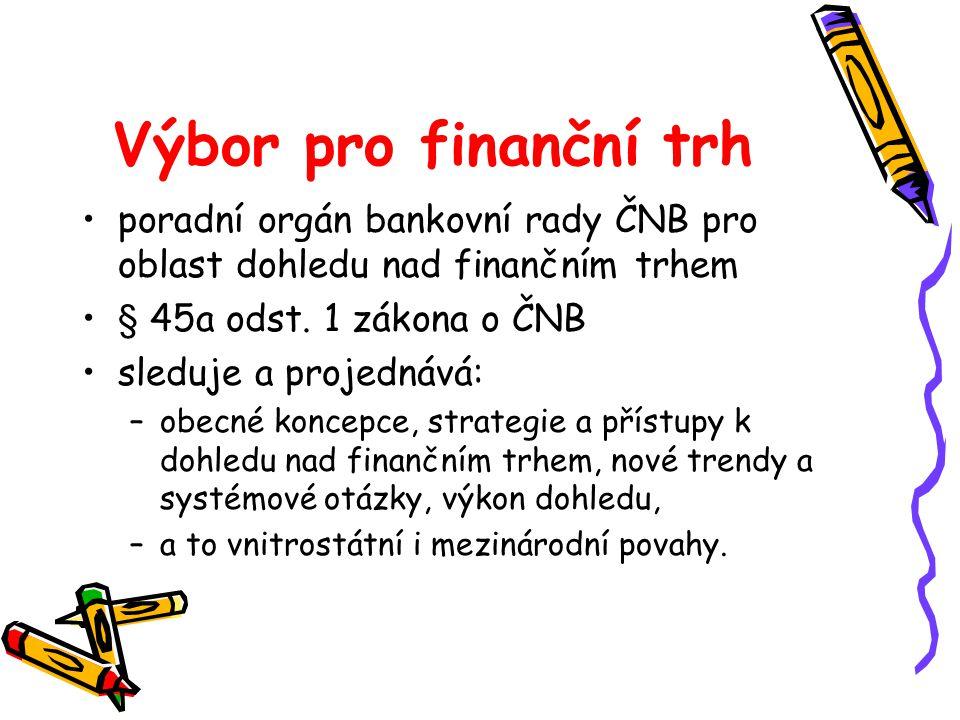 Výbor pro finanční trh poradní orgán bankovní rady ČNB pro oblast dohledu nad finančním trhem. § 45a odst. 1 zákona o ČNB.