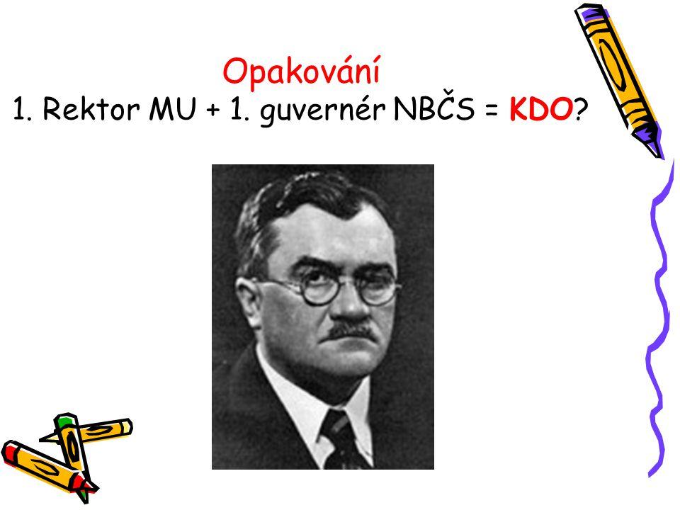Opakování 1. Rektor MU + 1. guvernér NBČS = KDO