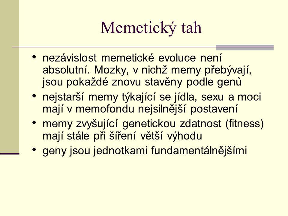Memetický tah nezávislost memetické evoluce není absolutní. Mozky, v nichž memy přebývají, jsou pokaždé znovu stavěny podle genů.