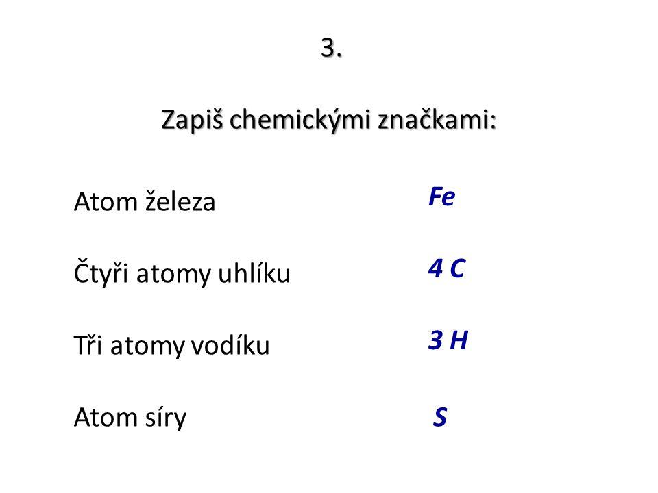 Zapiš chemickými značkami: