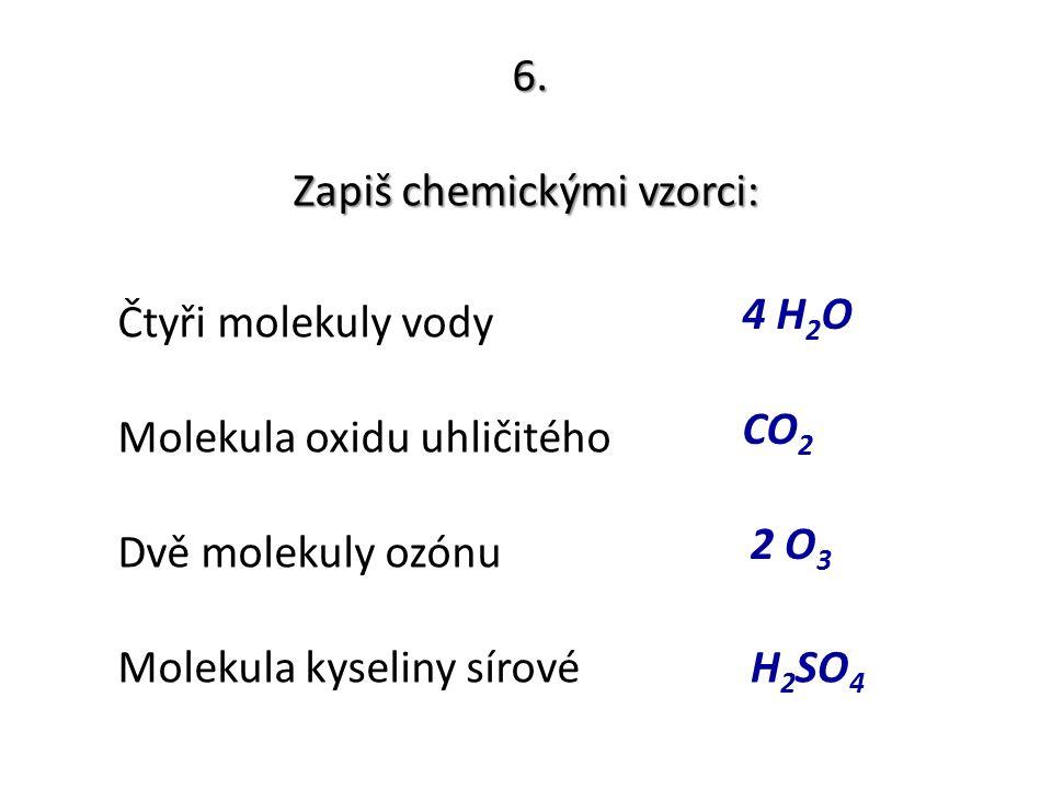 Zapiš chemickými vzorci: