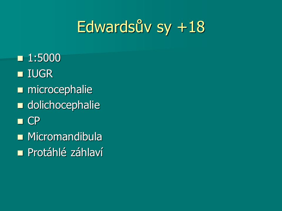 Edwardsův sy +18 1:5000 IUGR microcephalie dolichocephalie CP