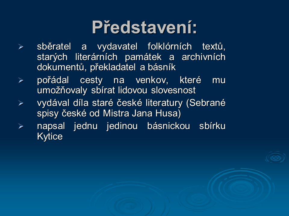 Představení: sběratel a vydavatel folklórních textů, starých literárních památek a archivních dokumentů, překladatel a básník.