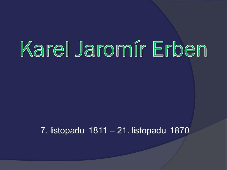 Karel Jaromír Erben 7. listopadu 1811 – 21. listopadu 1870