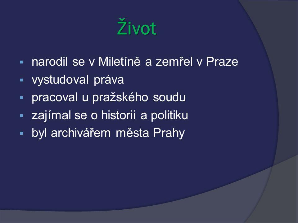 Život narodil se v Miletíně a zemřel v Praze vystudoval práva