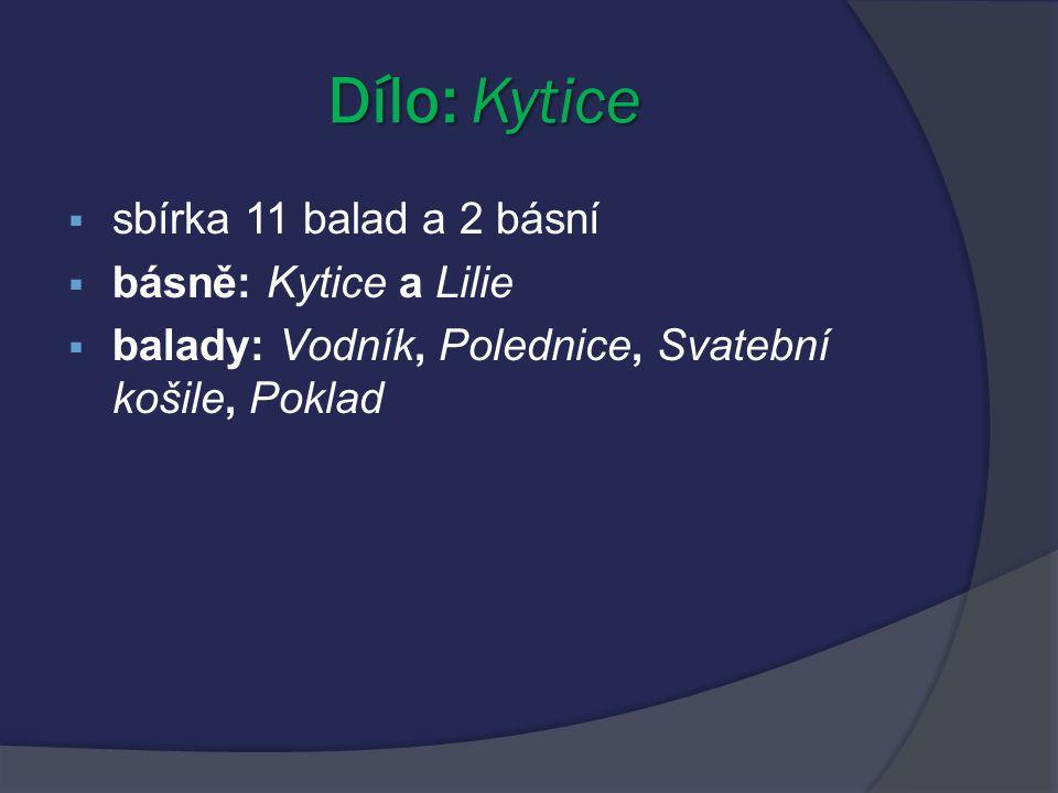Dílo: Kytice sbírka 11 balad a 2 básní básně: Kytice a Lilie