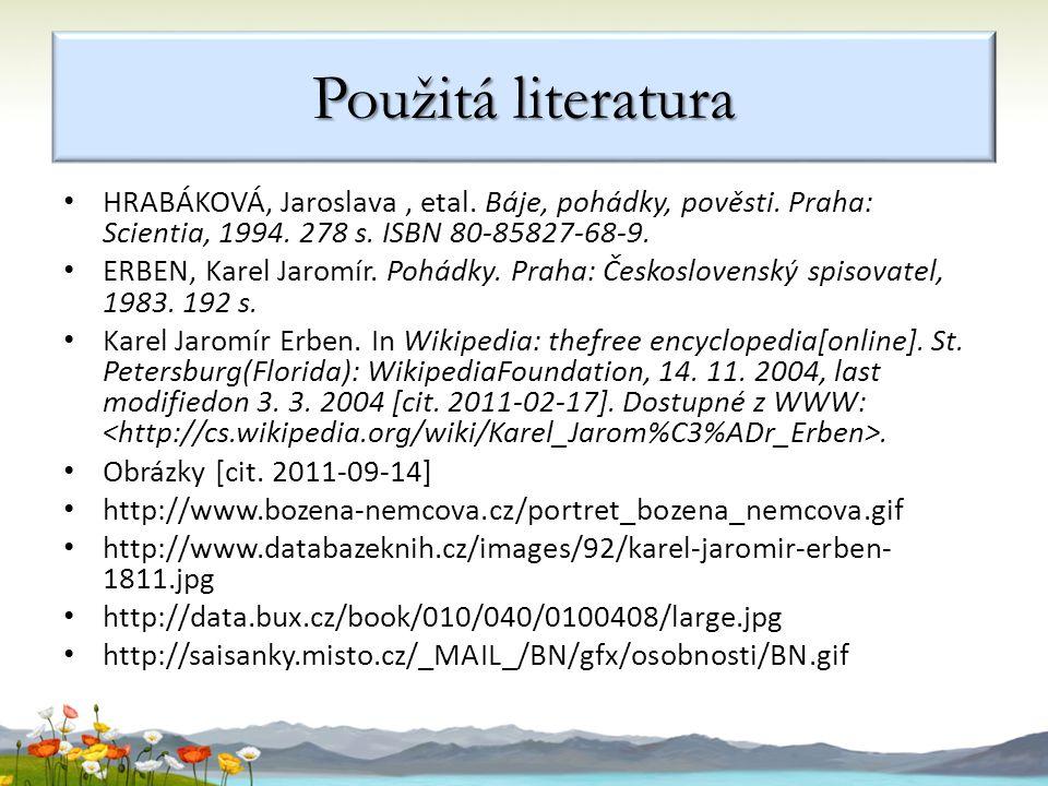 Použitá literatura HRABÁKOVÁ, Jaroslava , etal. Báje, pohádky, pověsti. Praha: Scientia, 1994. 278 s. ISBN 80-85827-68-9.