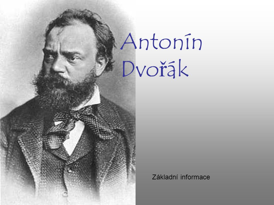Antonín Dvořák Základní informace