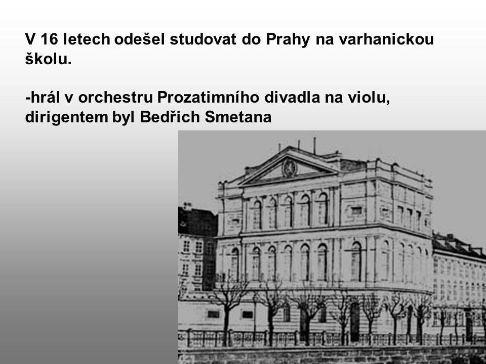 V 16 letech odešel studovat do Prahy na varhanickou školu.