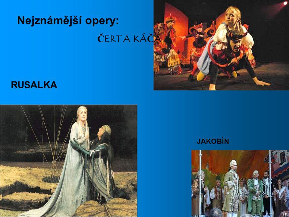 Nejznámější opery: ČERT A KÁČA RUSALKA JAKOBÍN