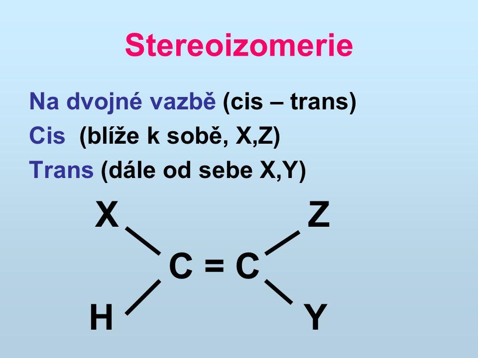 C = C H Y Stereoizomerie Na dvojné vazbě (cis – trans)