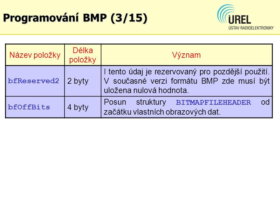 Programování BMP (3/15) Název položky Délka položky Význam bfReserved2