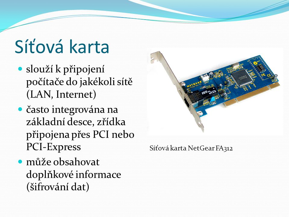 Síťová karta slouží k připojení počítače do jakékoli sítě (LAN, Internet)
