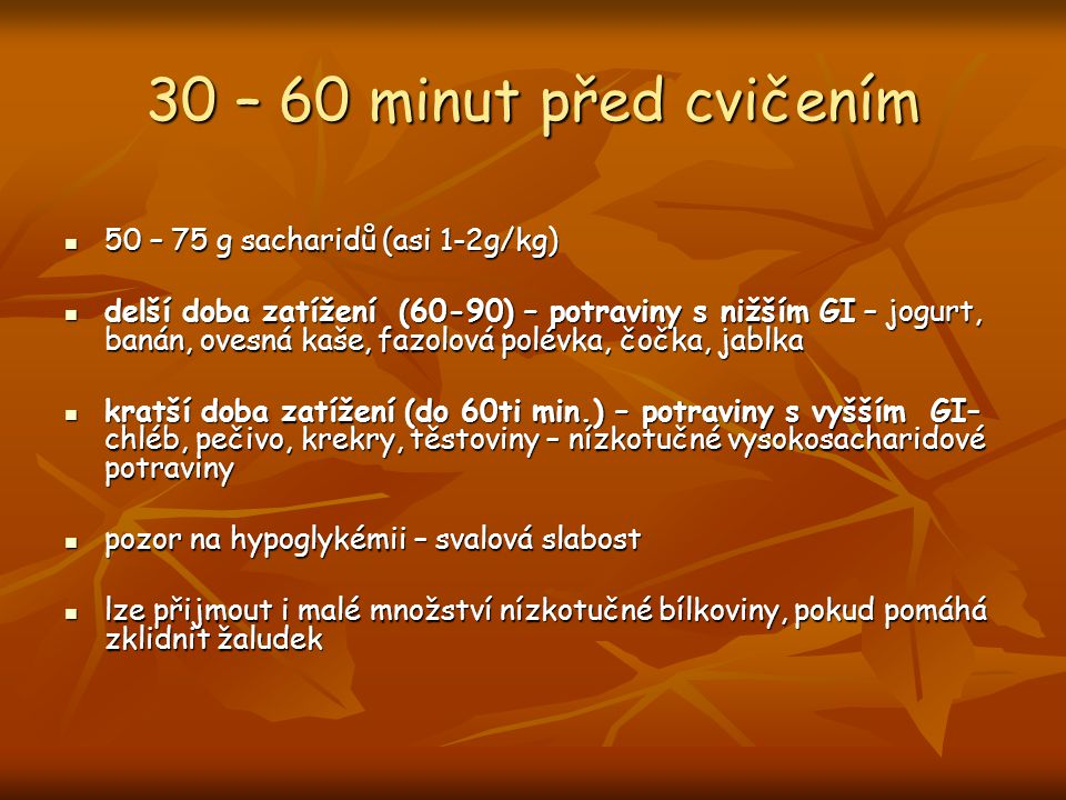30 – 60 minut před cvičením 50 – 75 g sacharidů (asi 1-2g/kg)