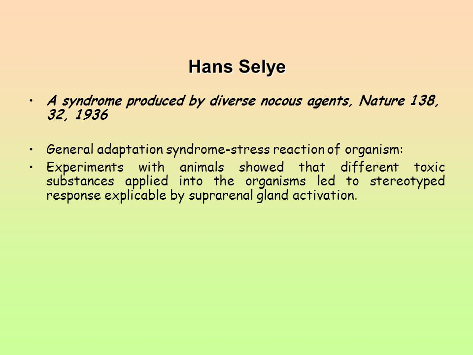 Hans Selye A syndrome produced by diverse nocous agents, Nature 138, 32, 1936. General adaptation syndrome-stress reaction of organism: