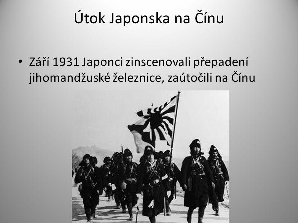 Útok Japonska na Čínu Září 1931 Japonci zinscenovali přepadení jihomandžuské železnice, zaútočili na Čínu.