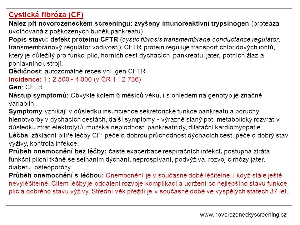 Cystická fibróza (CF) Nález při novorozeneckém screeningu: zvýšený imunoreaktivní trypsinogen (proteaza uvolňovaná z poškozených buněk pankreatu)