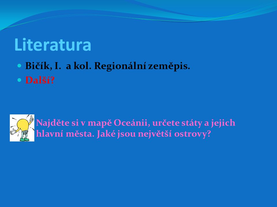 Literatura Bičík, I. a kol. Regionální zeměpis. Další