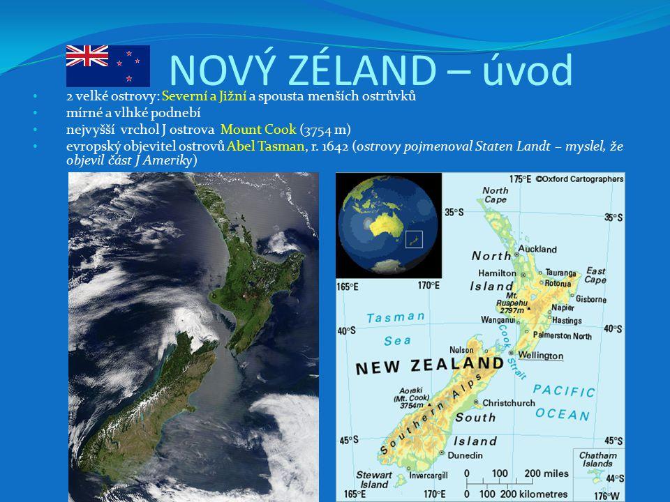 NOVÝ ZÉLAND – úvod 2 velké ostrovy: Severní a Jižní a spousta menších ostrůvků. mírné a vlhké podnebí.