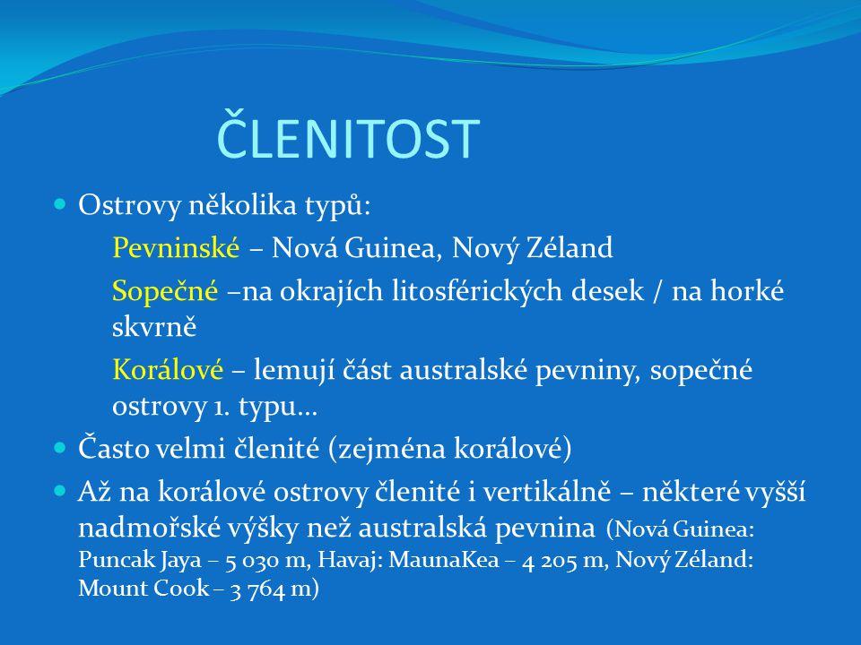 ČLENITOST Ostrovy několika typů: Pevninské – Nová Guinea, Nový Zéland
