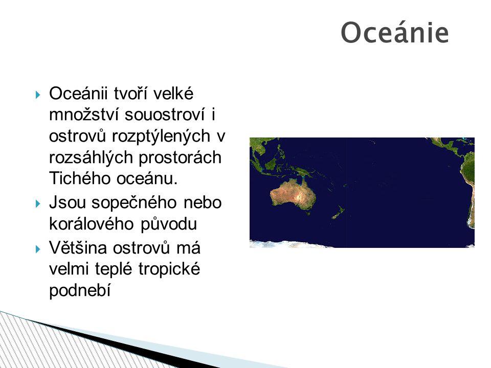 Oceánie Oceánii tvoří velké množství souostroví i ostrovů rozptýlených v rozsáhlých prostorách Tichého oceánu.