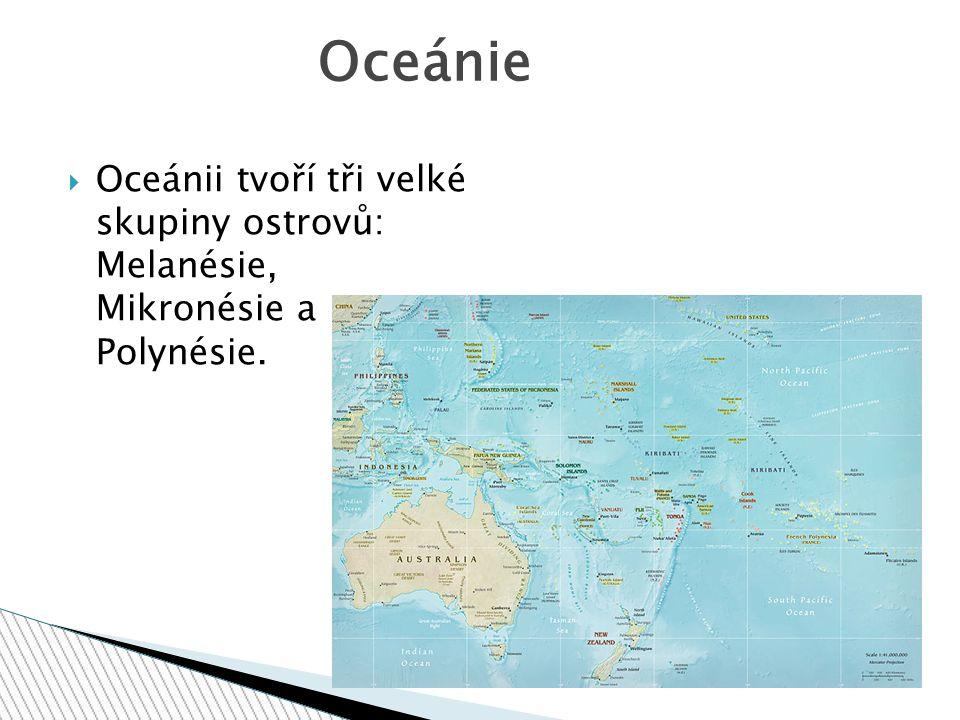 Oceánie Oceánii tvoří tři velké skupiny ostrovů: Melanésie, Mikronésie a Polynésie.