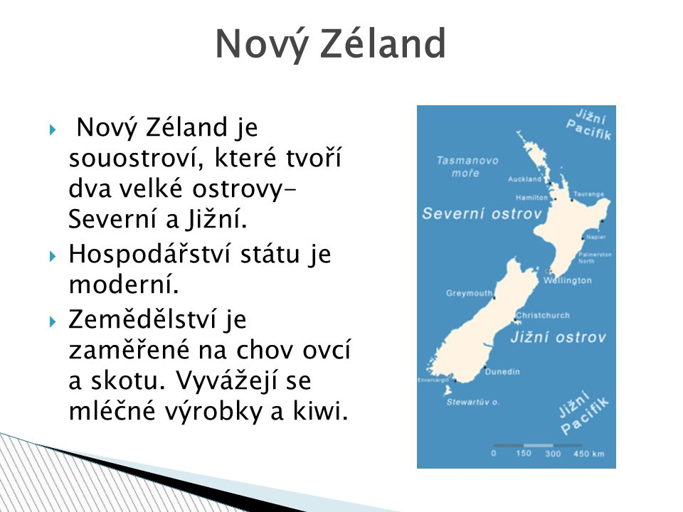 Nový Zéland Nový Zéland je souostroví, které tvoří dva velké ostrovy- Severní a Jižní. Hospodářství státu je moderní.