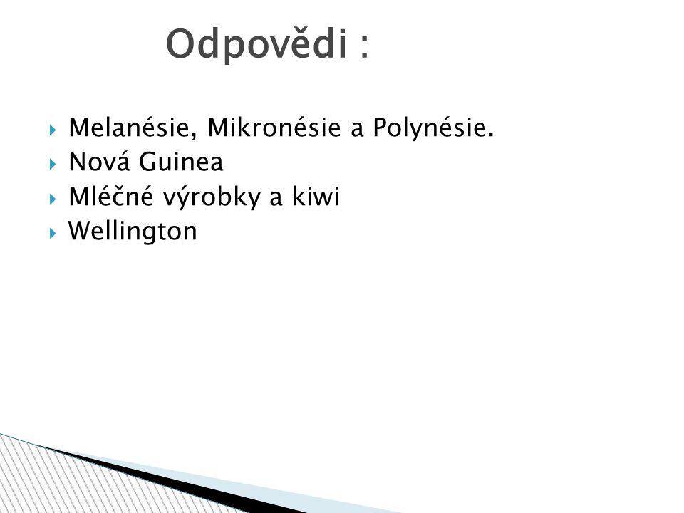 Odpovědi : Melanésie, Mikronésie a Polynésie. Nová Guinea