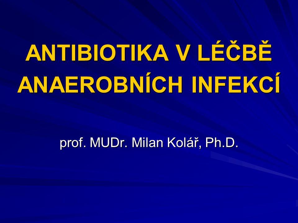 ANTIBIOTIKA V LÉČBĚ ANAEROBNÍCH INFEKCÍ prof. MUDr. Milan Kolář, Ph.D.