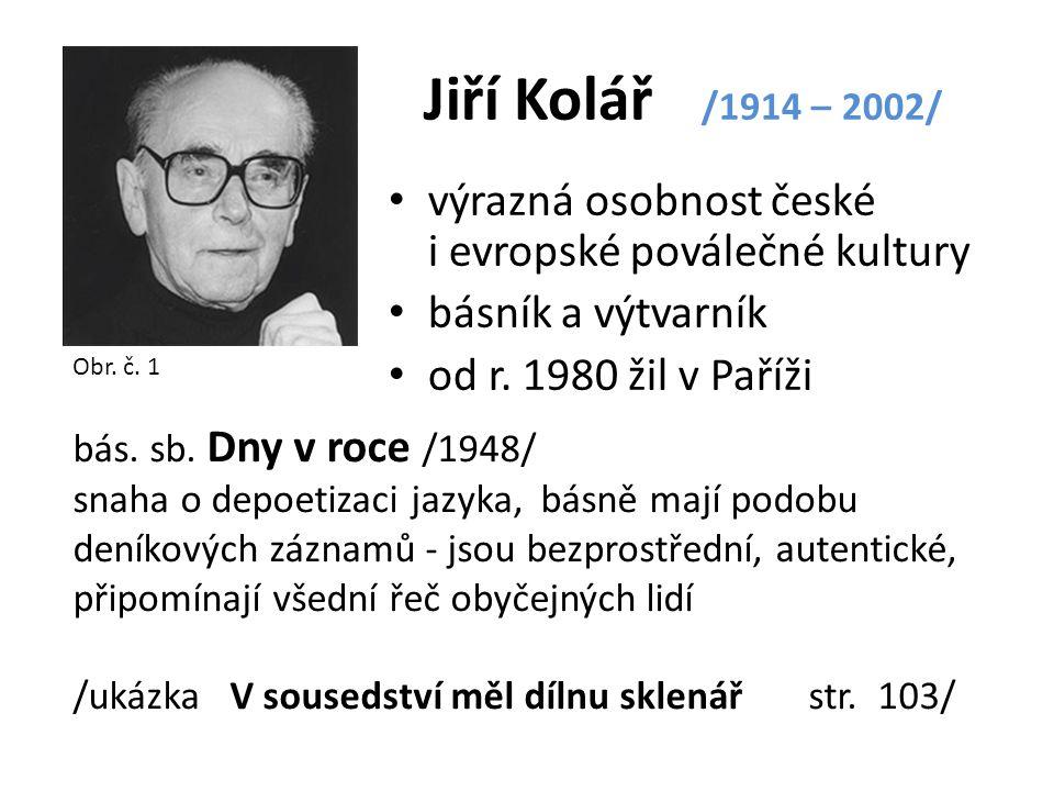 Jiří Kolář /1914 – 2002/ výrazná osobnost české i evropské poválečné kultury. básník a výtvarník.