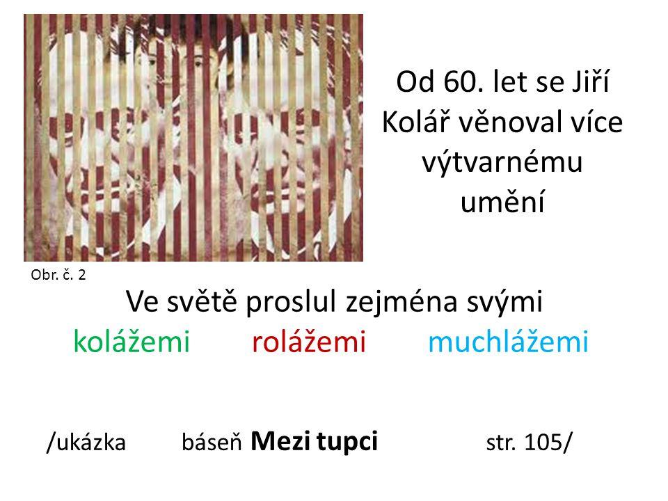 Od 60. let se Jiří Kolář věnoval více výtvarnému umění