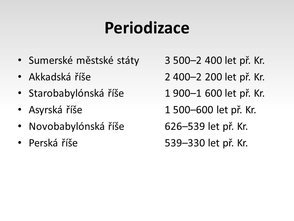 Periodizace Sumerské městské státy 3 500–2 400 let př. Kr.