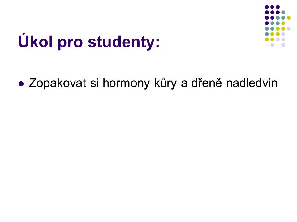 Úkol pro studenty: Zopakovat si hormony kůry a dřeně nadledvin