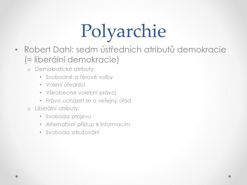 Polyarchie Robert Dahl: sedm ústředních atributů demokracie (= liberální demokracie) Demokratické atributy: