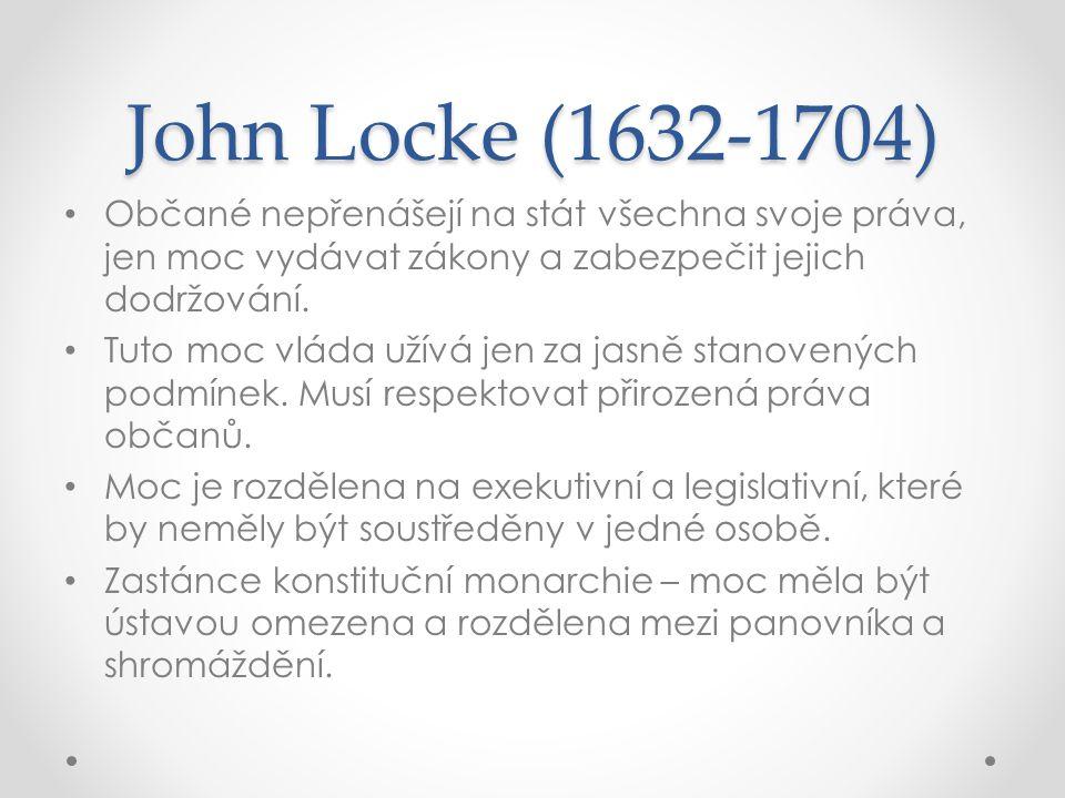 John Locke (1632-1704) Občané nepřenášejí na stát všechna svoje práva, jen moc vydávat zákony a zabezpečit jejich dodržování.