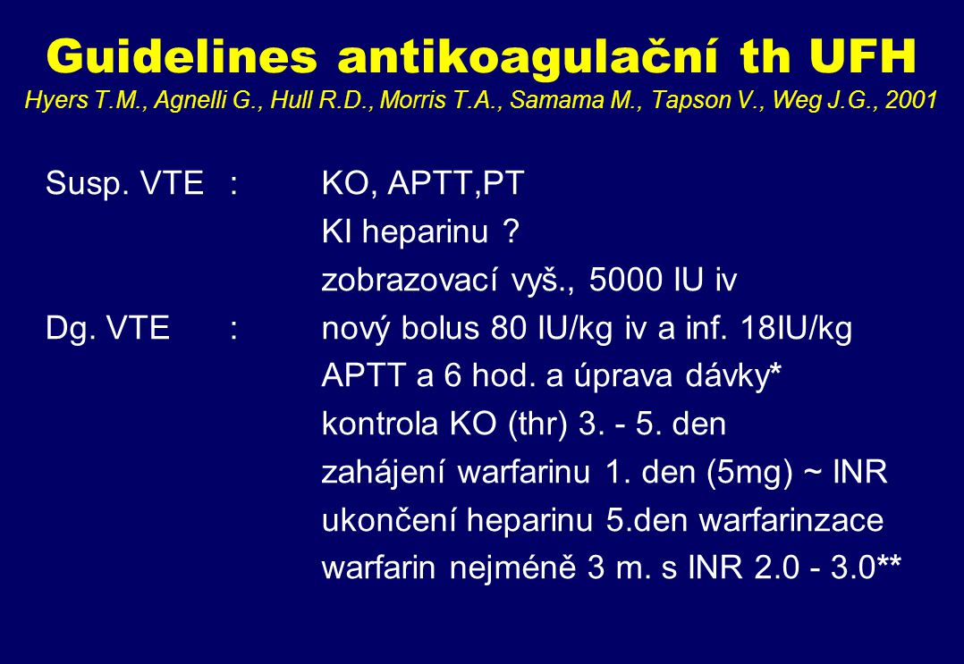 Guidelines antikoagulační th UFH Hyers T. M. , Agnelli G. , Hull R. D