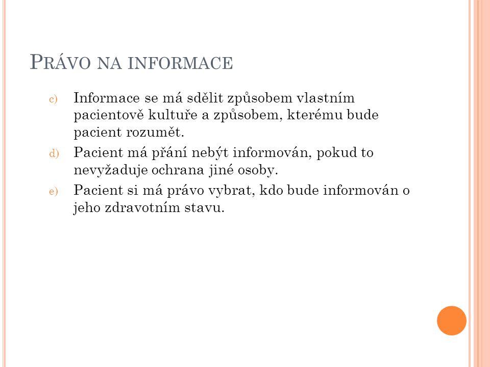 Právo na informace Informace se má sdělit způsobem vlastním pacientově kultuře a způsobem, kterému bude pacient rozumět.