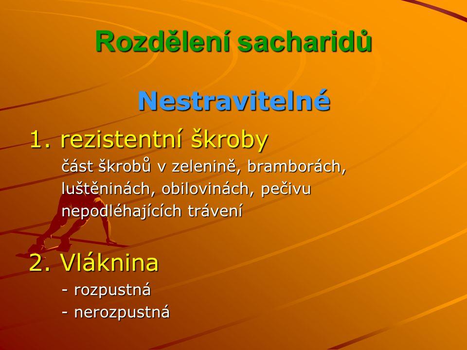 Rozdělení sacharidů Nestravitelné 1. rezistentní škroby 2. Vláknina