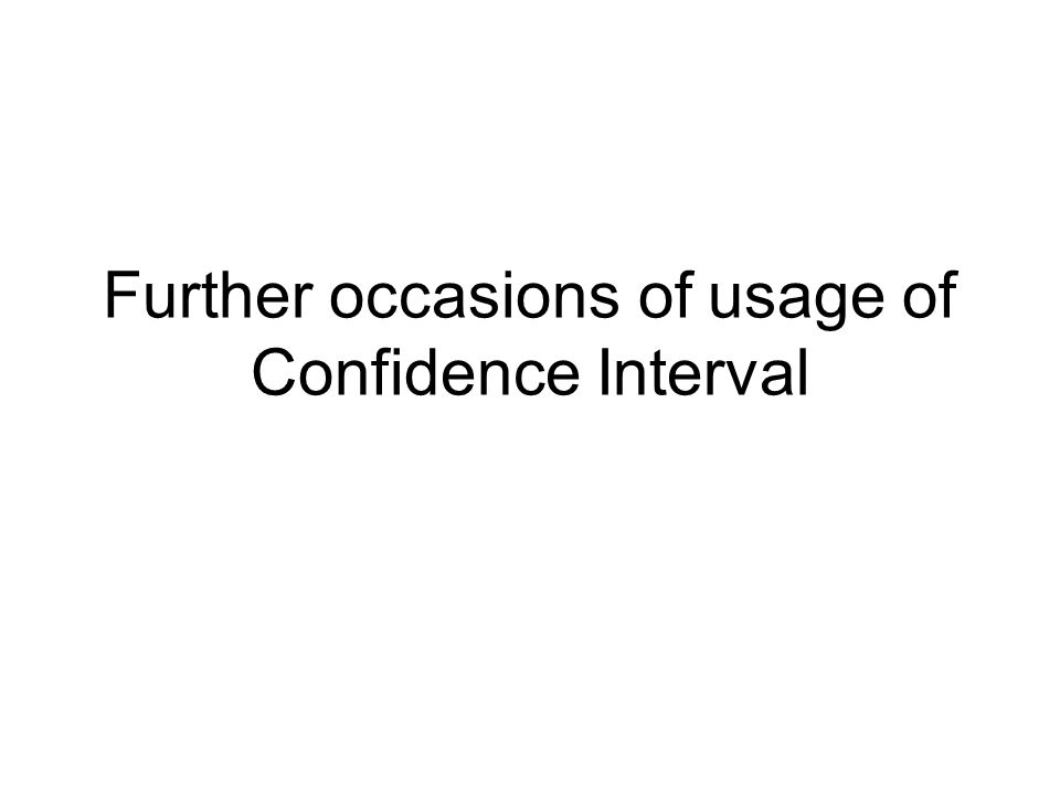 Further occasions of usage of Confidence Interval