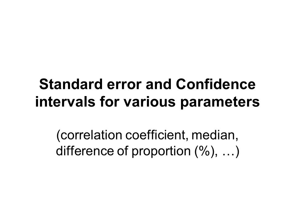 Standard error and Confidence intervals for various parameters