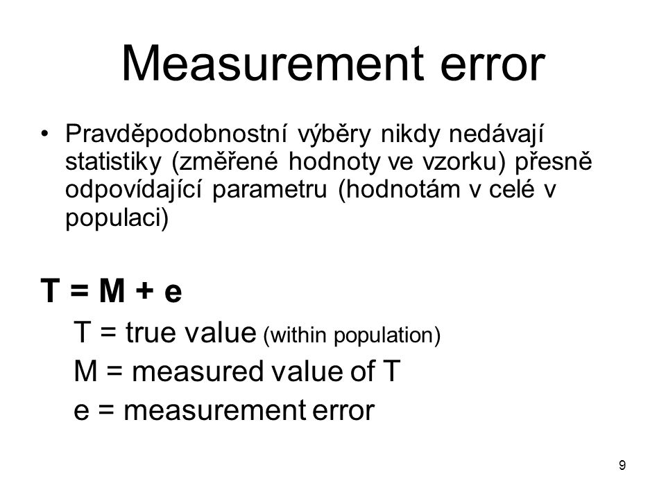 Measurement error T = M + e T = true value (within population)