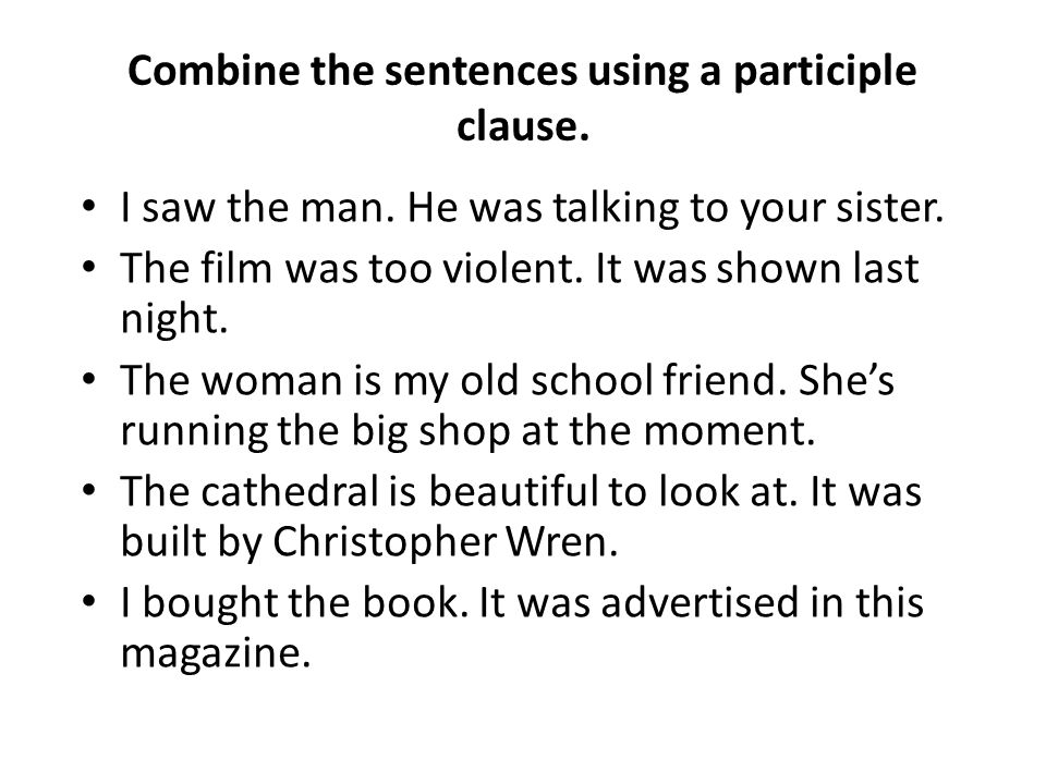 Combine the sentences using a participle clause.