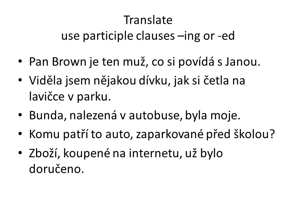Translate use participle clauses –ing or -ed