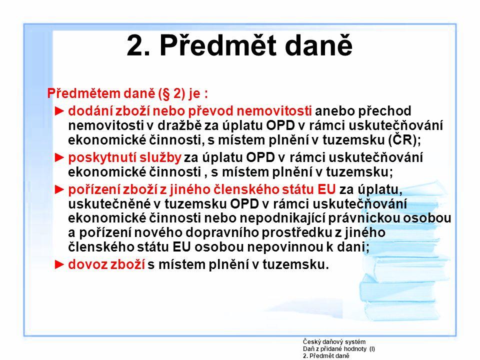 2. Předmět daně Předmětem daně (§ 2) je :